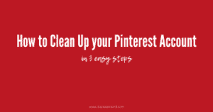 3 Steps to clean up your Pinterest account, profile and boards to improve your traffic to your website, focus on your target clients, and grow.