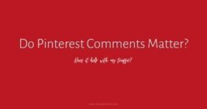 "You've probably heard that Pinterest is NOT a social media platform. So, up comes the question ""Do Pinterest comments matter?"""