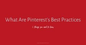 "You may find yourself asking ""What are Pinterest's best practices""? Especially with all the major changes in late 2020 and early 2021"