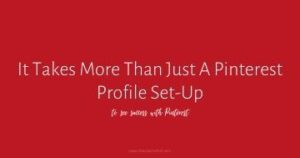 One of the biggest mistakes entrepreneurs make when starting on Pinterest is thinking that once they've set up their profile, they'll start